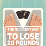 The quickest way to lose 20 pounds