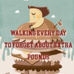 Walking every day to forget about extra pounds