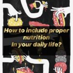 How to include proper nutrition in your daily life?