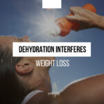 How dehydration interferes with weight loss
