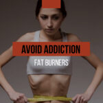 How to avoid addiction to fat burners