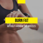 How to burn fat without harming the muscles