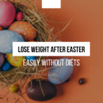 How to lose weight after Easter: Lose weight easily without exhausting diets