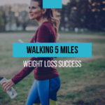 Walking 5 miles a day weight loss success