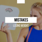 What mistakes should we avoid when losing weight