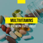 Reasons Many Multivitamins Do Not Work Effectively