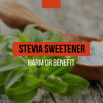 Stevia sweetener: harm or benefit