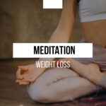 Weight Loss Meditation: How to Lose Weight with the Right Thinking