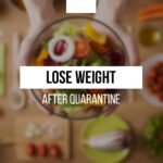 What, how, and when to eat to lose weight after quarantine?
